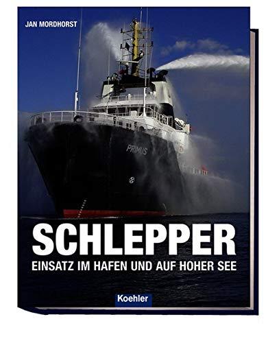 Schlepper: Einsatz Im Hafen Und Auf Hoher: Mordhorst, Jan; Mordhorst,