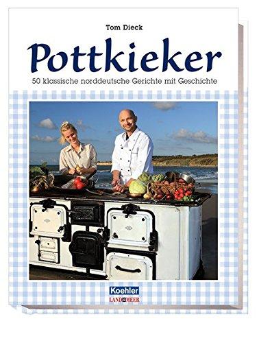 9783782210799: Pottkieker - Küche der Küste: 50 klassische norddeutsche Gerichte mit Geschichte