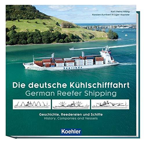 Karsten Kunibert Hilbig  Karl-Heinz    Krüger-Kopiske, Die deutsche Kühlschifffahrt - German Reefer Shipping