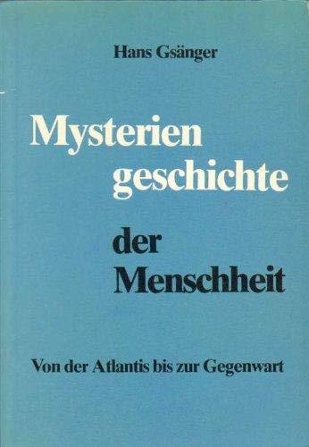 Mysteriengeschichte der Menschheit : von d. Atlantis bis zur Gegenwart. Hans Gsänger - Gsänger, Hans (Verfasser)