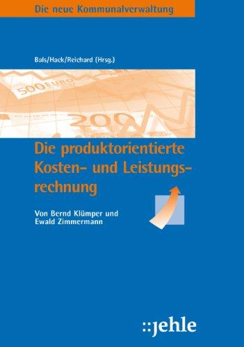 Die neue Kommunalverwaltung Produktorientierte Kosten- und Leistungsrechnung,: Bernd Klümper Ewald