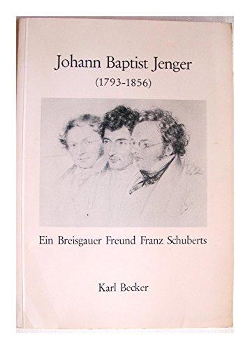9783782600453 - Becker, Karl August: Johann Baptist Jenger (1793-1856). Ein Breisgauer Freund Franz Schuberts. Ein Beitrag zum 150. Todestag Schuberts (19.11.1828-19.11.1978). Mit Tafeln. - Buch