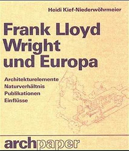 9783782804615: Frank Lloyd Wright und Europa: Architekturelemente, Naturverhältnis, Publikationen, Einflüsse (Archpaper-Edition Krämer)