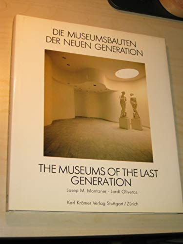 Die Museumsbauten der neuen Generation - The museums of the last generation.: Montaner, Josep M. u....