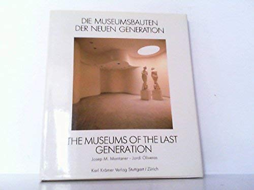 Die Museumsbauten der neuen Generation: The Museums of the Last Generation