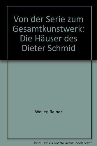 9783782816090 - Weller, Rainer: Von der Serie zum Gesamtkunstwerk - Die Häuser des Dieter Schmid - Buch