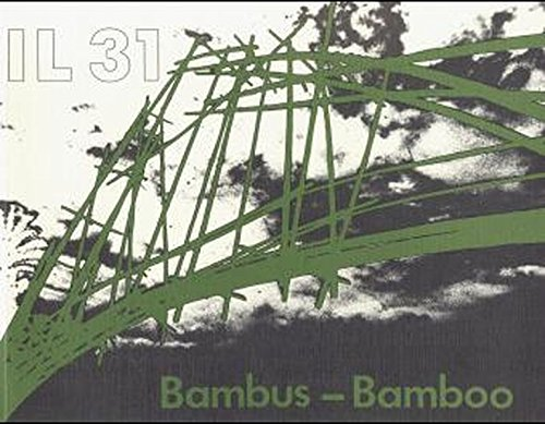 9783782820318 - Dunkelberg, Klaus: IL 31, Bambus. IL 31, Bamboo: Bambus als Baustoff / Bamboo as a Building Material. Bauen mit pflanzlichen Stäben / Building with Vegetal Rods - Buch