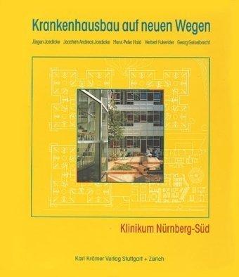 Krankenhausbau auf neuen Wegen. Klinikum Nürnberg-Süd: Joedicke, Jürgen /