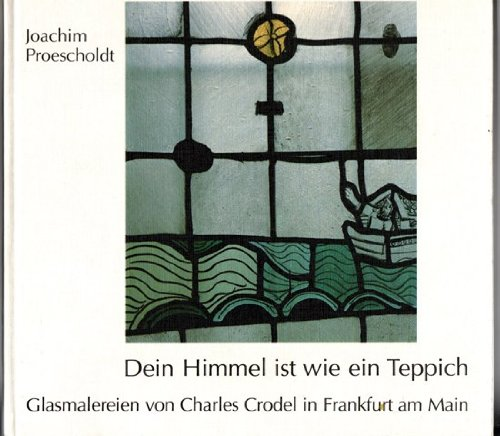 9783782903622: Dein Himmel ist wie ein Teppich. Glasmalereien von Charles Crodel in Frankfurt am Main