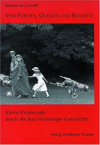 Von Fürsten, Quellen und Roulette: Kleine Promenade durch die Bad Homburger Geschichte - Crüwell, Konstanze