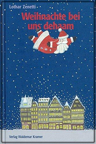 Weihnachte bei uns dehaam: Gedichte in Frankfurter: Zenetti, Lothar und