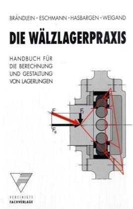 Die Wälzlagerpraxis: Br�ndlein, Johannes, Eschmann, Paul, Hasbargen, Ludwig