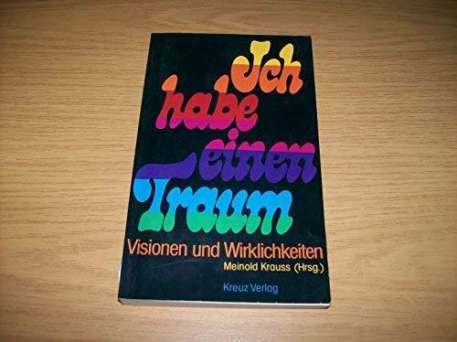 Ich habe einen Traum: Visionen u. Wirklichkeiten: Krauss, Meinold (Hrsg.)/