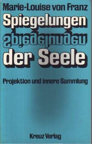 Spiegelungen der Seele: Projektion u. innere Sammlung in d. Psychologie C.G. Jungs (German Edition)...