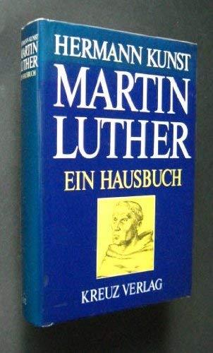 Martin Luther. Ein Hausbuch: Hermann Kunst
