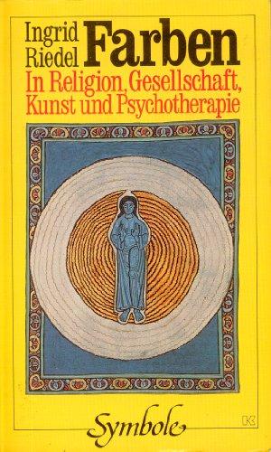Farben in Religion, Gesellschaft, Kunst und Psychotherapie (Buchreihe Symbole)