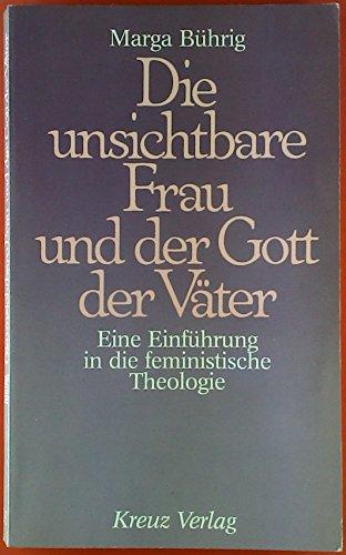 Die unsichtbare Frau und der Gott der Väter : e. Einf. in d. feminist. Theologie. - Bührig, Marga