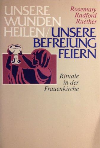 9783783109313: Unsere Wunden heilen- unsere Befreiung feiern. Rituale in der Frauenkirche