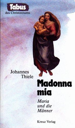 Madonna mia. Maria und die Männer: Thiele, Johannes