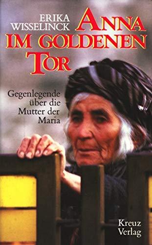Anna im Goldenen Tor : Gegenlegende über die Mutter der Maria. - Wisselinck, Erika