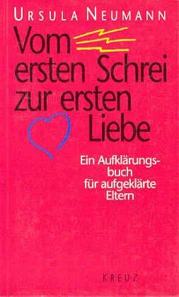 9783783112368: Vom ersten Schrei zur ersten Liebe. Ein Aufkl�rungsbuch f�r aufgekl�rte Eltern