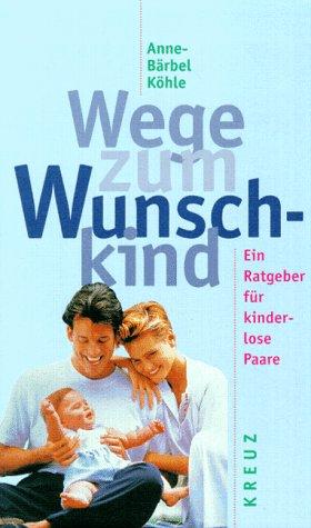 Wege zum Wunschkind. Ein Ratgeber für kinderlose: Anne-Bärbel Köhle
