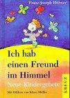 Ich hab einen Freund im Himmel. Neue Kindergebete.: Franz-Joseph Hübner