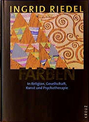 Farben: In Religion, Gesellschaft, Kunst und Psychotherapie [Mar 01, 1983] Riedel, Ingrid