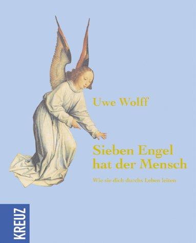 Sieben Engel hat der Mensch.: Uwe Wolff