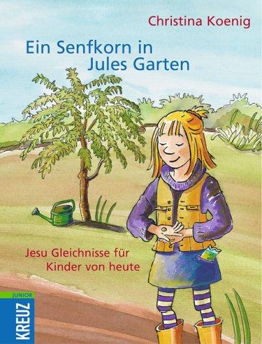 9783783126730: Ein Senfkorn in Jules Garten Jesu Gleichnisse fuer Kinder von heute