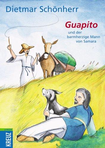 Guapito und der barmherzige Mann von Samara: Schönherr, Dietmar,