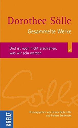 Gesammelte Werke - Band 2: Und ist noch nicht erschienen, was wir sein werden - Dorothee Sölle