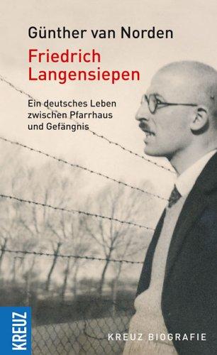 9783783126907: Friedrich Langensiepen. Ein deutsches Leben zwischen Pfarrhaus und Gefängnis
