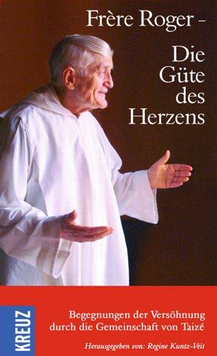 9783783127423: Frére Roger - Die Güte des Herzens: Begegnungen der Versöhnungen durch die Gemeinschaft von Taizè