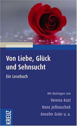 9783783128970: Von Liebe, Glueck und Sehnsucht Ein Lesebuch. Gesamttitel: Was Menschen bewegt