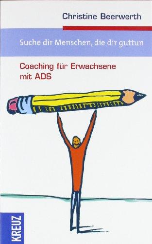 9783783129410: Suche dir Menschen, die dir guttun: Coaching für Erwachsene mit ADS