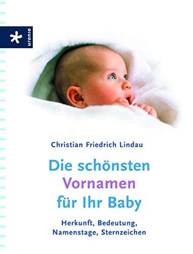 9783783160871: Die sch�nsten Vornamen f�r Ihr Baby: Herkunft, Bedeutung, Namenstage, Sternzeichen