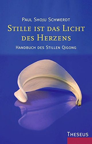 9783783195019: Stille ist das Licht des Herzens: Handbuch des Stillen Qigong