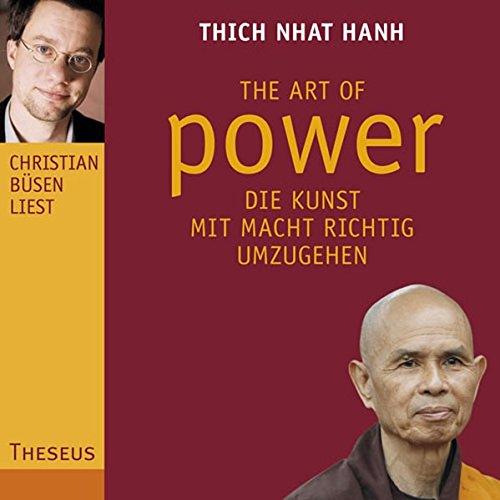 The Art of Power: Die Kunst, mit Macht richtig umzugehen: Thich Nhat Hanh