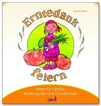 9783784033518: Mit Kindern Erntedank feiern: Ideen für Familie, Kindergarten und Grundschule