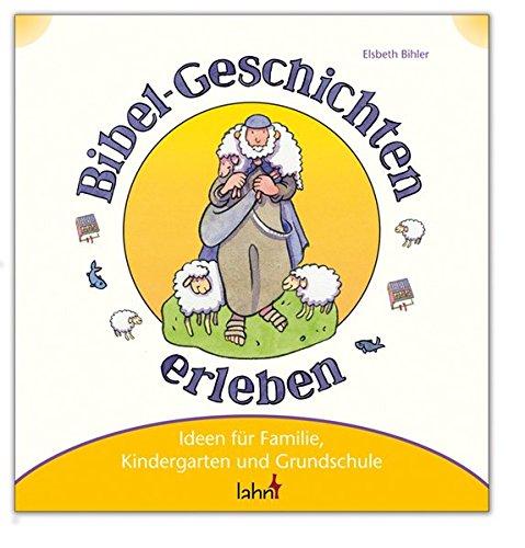 Mit Kindern Bibel-Geschichten erleben. Ideen für Familie, Kindergarten und Grundschule. Mit ...