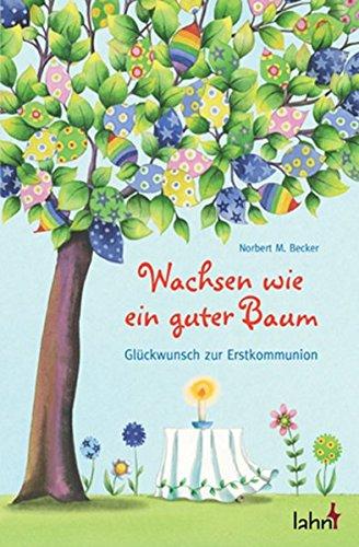 9783784074795: Wachsen wie ein guter Baum: Glückwunsch zur Erstkommunion