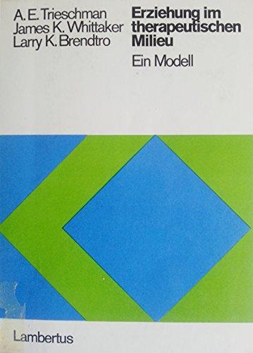 Erziehung im therapeutischen Milieu. Ein Modell: Albert E.,Whittaker, James