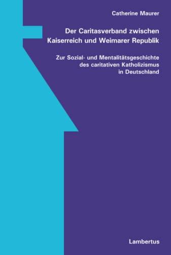 Der Caritasverband zwischen Kaiserreich und Weimarer Republik: Zur Sozial- und ...