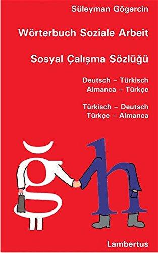 9783784115795: W�rterbuch Soziale Arbeit / Sosyal �alisma S�zl�g�: Deutsch - T�rkisch / Almanca - T�rk�e / T�rkisch - Deutsch / T�rk�e - Almanca