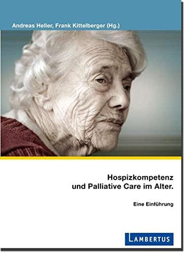 9783784119670: Hospizkompetenz und Palliative Care im Alter: Eine Einf�hrung