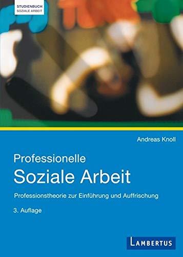 9783784119847: Professionelle Soziale Arbeit: Professionstheorie zur Einf�hrung und Auffrischung