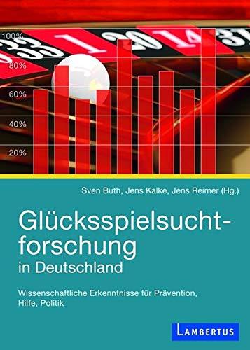 9783784121482: Glücksspielsuchtforschung in Deutschland: Wissenschaftliche Erkenntnisse für Prävention, Hilfe, Politik