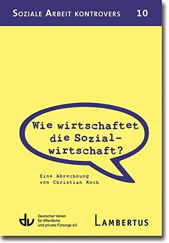 9783784127163: Wie wirtschaftet die Sozialwirtschaft?: Eine Abrechnung von Christian Koch - Aus der Reihe Soziale Arbeit kontrovers - Band 10