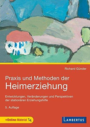 9783784127279: Praxis und Methoden der Heimerziehung: Entwicklungen, Ver�nderungen und Perspektiven der station�ren Erziehungshilfe